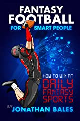 Fantasy Football for Smart People: How to Win at Daily Fantasy Sports Kindle Edition