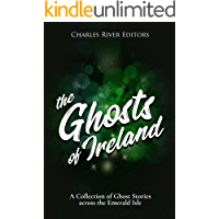 The Ghosts of Ireland: A Collection of Ghost Stories across the Emerald Isle