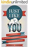 Just Like You: 24 Interviews of Ordinary People Who've Achieved Extraordinary Success