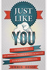 Just Like You: 24 Interviews of Ordinary People Who've Achieved Extraordinary Success Kindle Edition