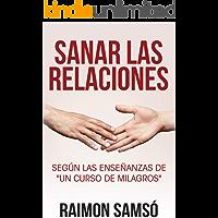 """Sanar las relaciones: Según las enseñanzas de """"Un Curso de Milagros"""""""