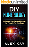 DIY Numerology: Understand Your Past And Discover Your Future In Five Easy Steps (English Edition)