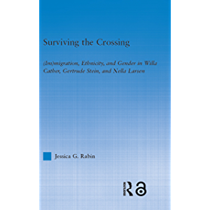 Surviving the Crossing: (Im)migration, Ethnicity, and Gender in Willa Cather, Gertrude Stein, and Nella Larsen (Literary…