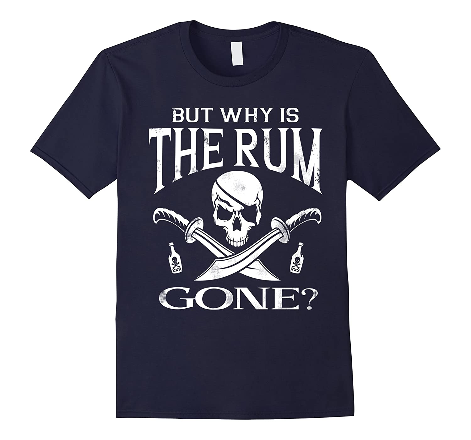 But why is The Rum gone T-shirts-TH