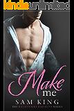 Make Me (Billionaire Bad Boys Book 3)