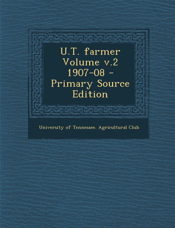 U.T. Farmer Volume V.2 1907-08 - Primary Source Edition pdf epub