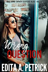 Wrong Question (Bree-Anne Carver Suspense Blog Book 1) Kindle Edition