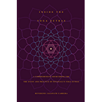 Inside The Yoga Sutras: A Comprehensive Sourcebook for the Study and Practice of Patanjali's Yoga Sutras: A Complete Sourcebook for the Study and Practice of Patanjali's Yoga Sutras
