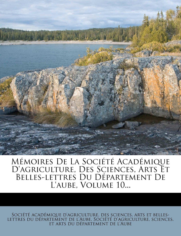 Download Mémoires De La Société Académique D'agriculture, Des Sciences, Arts Et Belles-lettres Du Département De L'aube, Volume 10... (French Edition) PDF