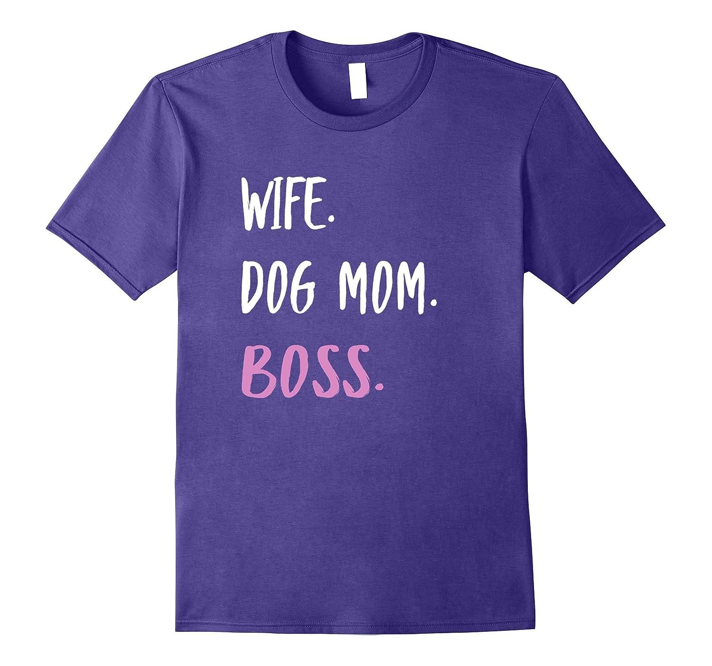 Wife Dog Mom Boss T-Shirt Gift for Dog Moms-BN