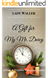 A Gift for My Mr. Darcy: A Sweet Pride and Prejudice Variation Novella