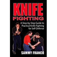 Knife Fighting : A Step-By-Step Guide to Practical Knife Fighting for Self-Defense (English Edition)