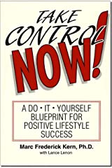 Take Control Now!: A Do-It-Yourself Blueprint for Positive Lifestyle Success Kindle Edition