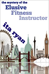The Mystery of the Elusive Fitness Instructor Kindle Edition