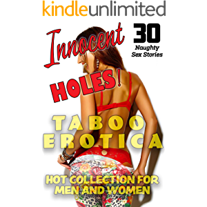 INNOCENT HOLES (30 NAUGHTY SHORT SEX STORIES FOR MEN AND WOMEN : HOT TABOO EROTICA COLLECTION)