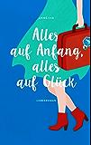 Alles auf Anfang, alles auf Glück: Liebes-Trilogie Band 2