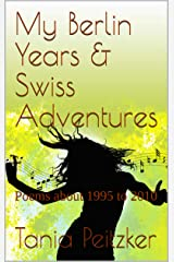 My Berlin Years & Swiss Adventures: Poems about 1995 to 2010 (United Nations World Poetry Day Series Book 1) Kindle Edition