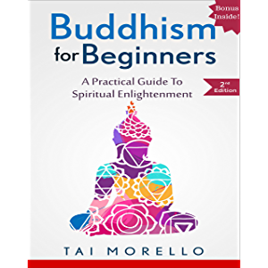 BUDDHISM: Buddhism for Beginners: A Practical Guide to Spiritual Enlightenment (buddhism for beginners, zen, chakras…