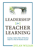 Leadership for Teacher Learning: Creating a Culture Where All Teachers Improve So That All Students Succeed