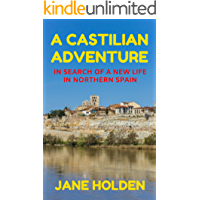 A Castilian Adventure: In Search of a New Life in Northern Spain