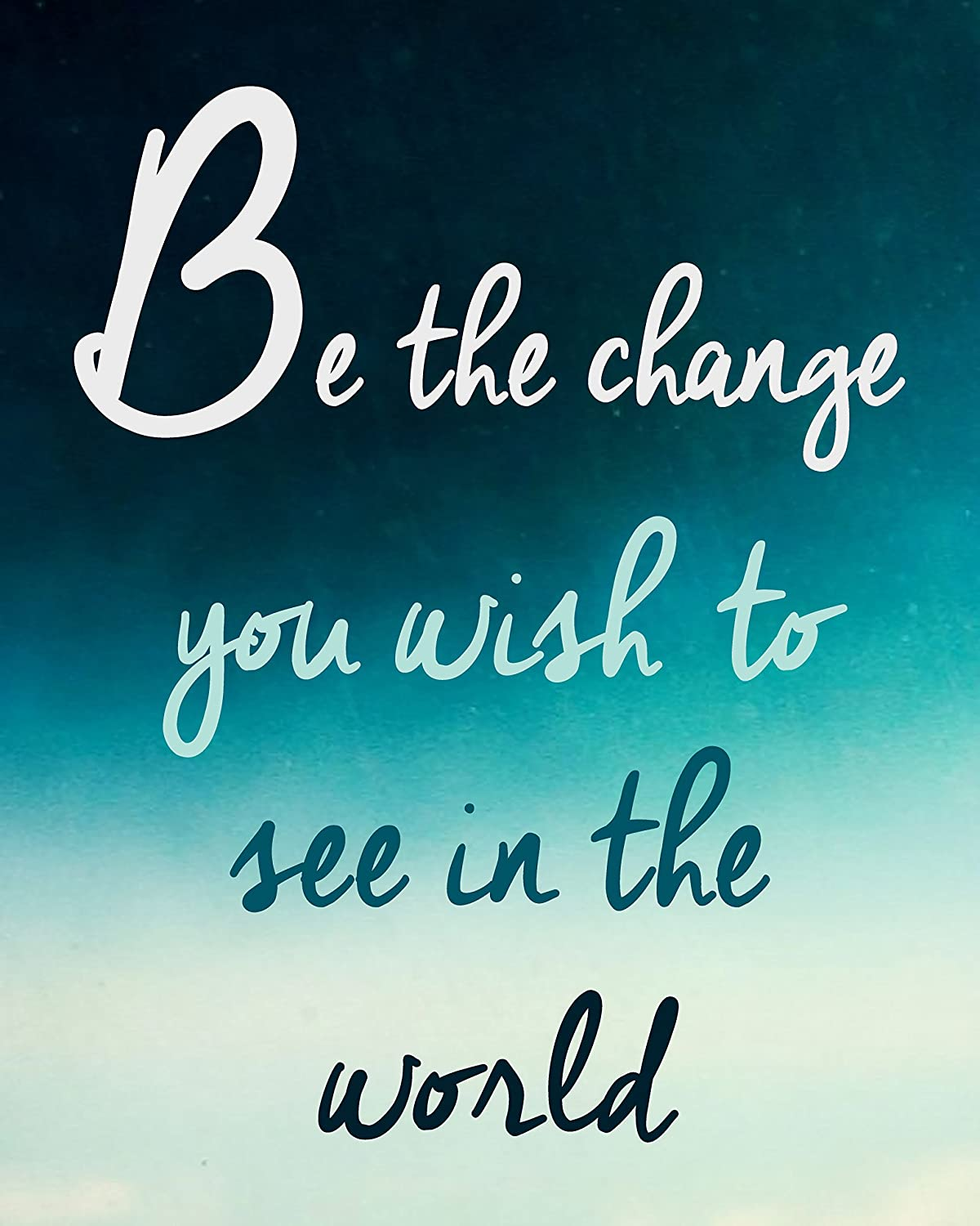 be the change you want to see…