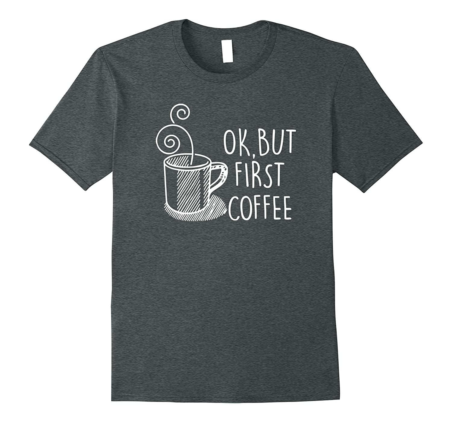Ok But First Coffee Funny Black T-Shirt for Men Women-Rose