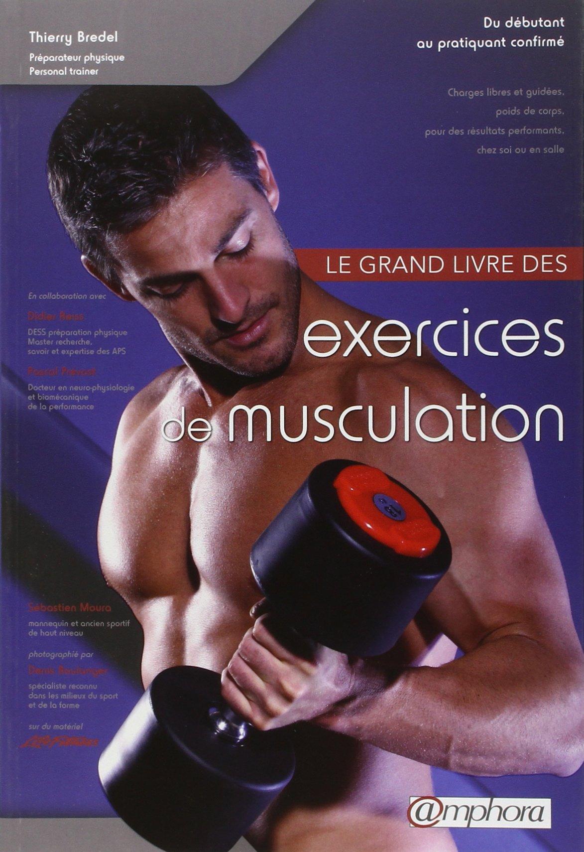 Amazon Fr Le Grand Livre Des Exercices De Musculation Nouvelle Edition Bredel Thierry Collectif Fumat Carole Boulanger Denis Livres
