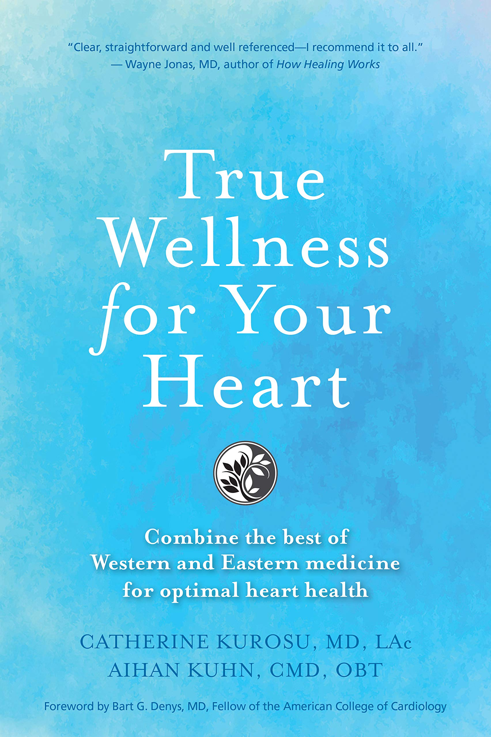 True Wellness For Your Heart: Combine The Best Of Western And Eastern Medicine For Optimal Heart Health (True Wellness)