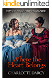 Where the Heart Belongs: Sweet Regency Romance