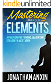 Mastering The Four Elements: A Philosophy Of Fighting, Leadership, Strategy & Meditation