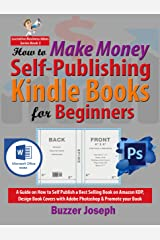 How to Make Money Self-Publishing Kindle Books for Beginners: A Guide on How to Self Publish a Best Selling Book on Amazon KDP, Design Book Covers with ... Book (Lucrative Business Ideas Series 3) Kindle Edition