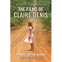 The Films of Claire Denis: Intimacy on the Border