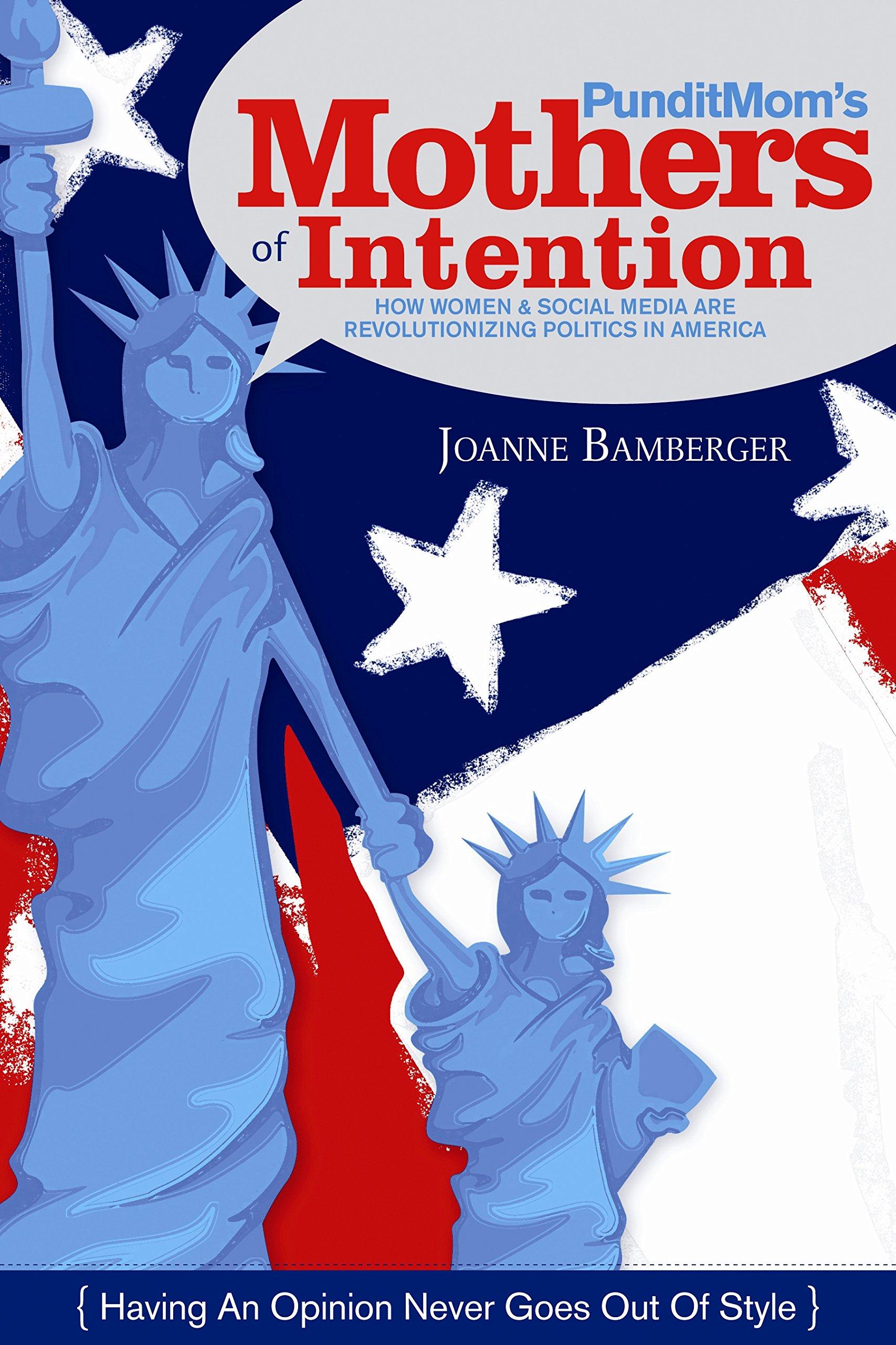 PunditMom's Mothers of Intention: How Women & Social Media Are Revolutionizing Politics in America pdf