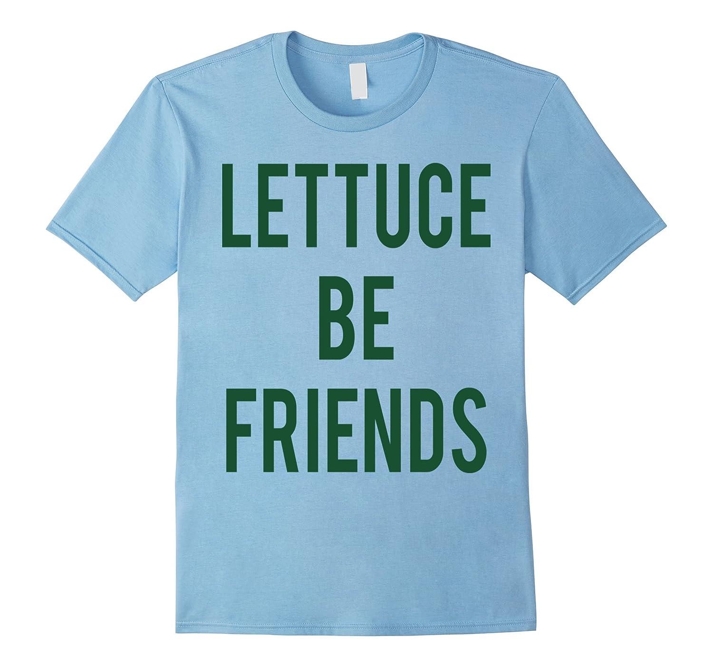 Lettuce Be Friends T Shirt-RT