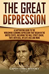 The Great Depression: A Captivating Guide to the Worldwide Economic Depression that Began in the United States, Including the Wall Street Crash, FDR's New deal, Hitler's Rise and More Kindle Edition