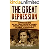 The Great Depression: A Captivating Guide to the Worldwide Economic Depression that Began in the United States, Including the