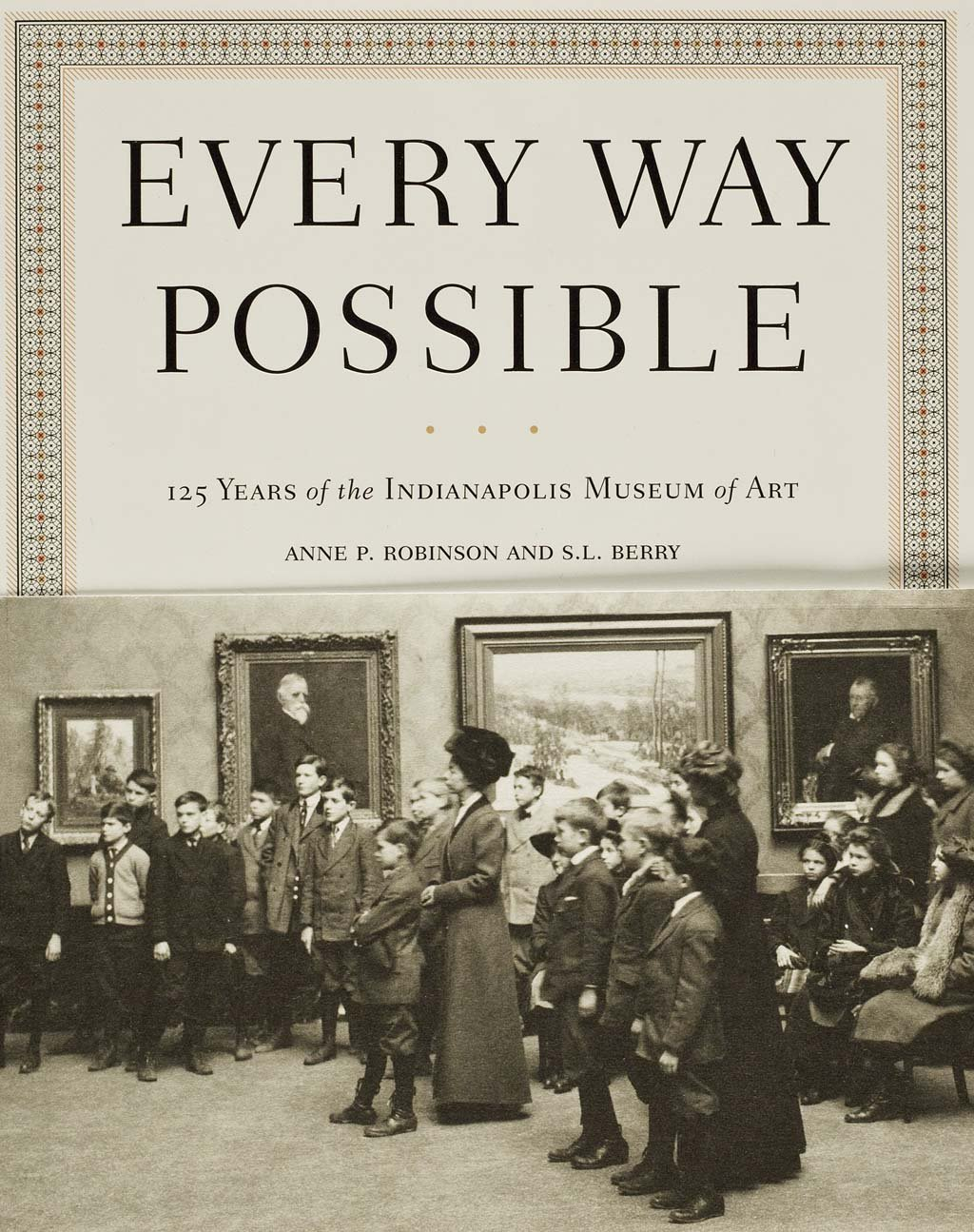 Read Online Every Way Possible: 125 Years of the Indianapolis Museum of Art ebook