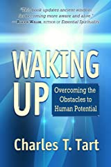 Waking Up: Overcoming the Obstacles to Human Potential Kindle Edition