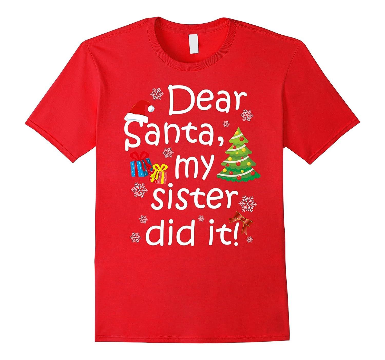 Dear Santa My Sister Did It Shirt Christmas Shirts Siblings-FL