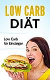 Low Carb Diät: Low Carb für Einsteiger (Eiweißdiät, kohlenhydratfreie Ernährung, Low Carb 1)