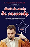 Don't be needy be succeedy: The A to Zee of Motivitality