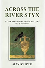 Across the River Styx: A Judge Marcus Flavius Severus Mystery In Ancient Rome Kindle Edition