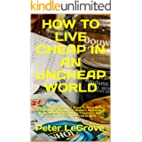 How To Live Cheap In An UnCheap World: Money Saving Tips And Ways To Save Money On Grocery Shopping, Car Repairs And How To M