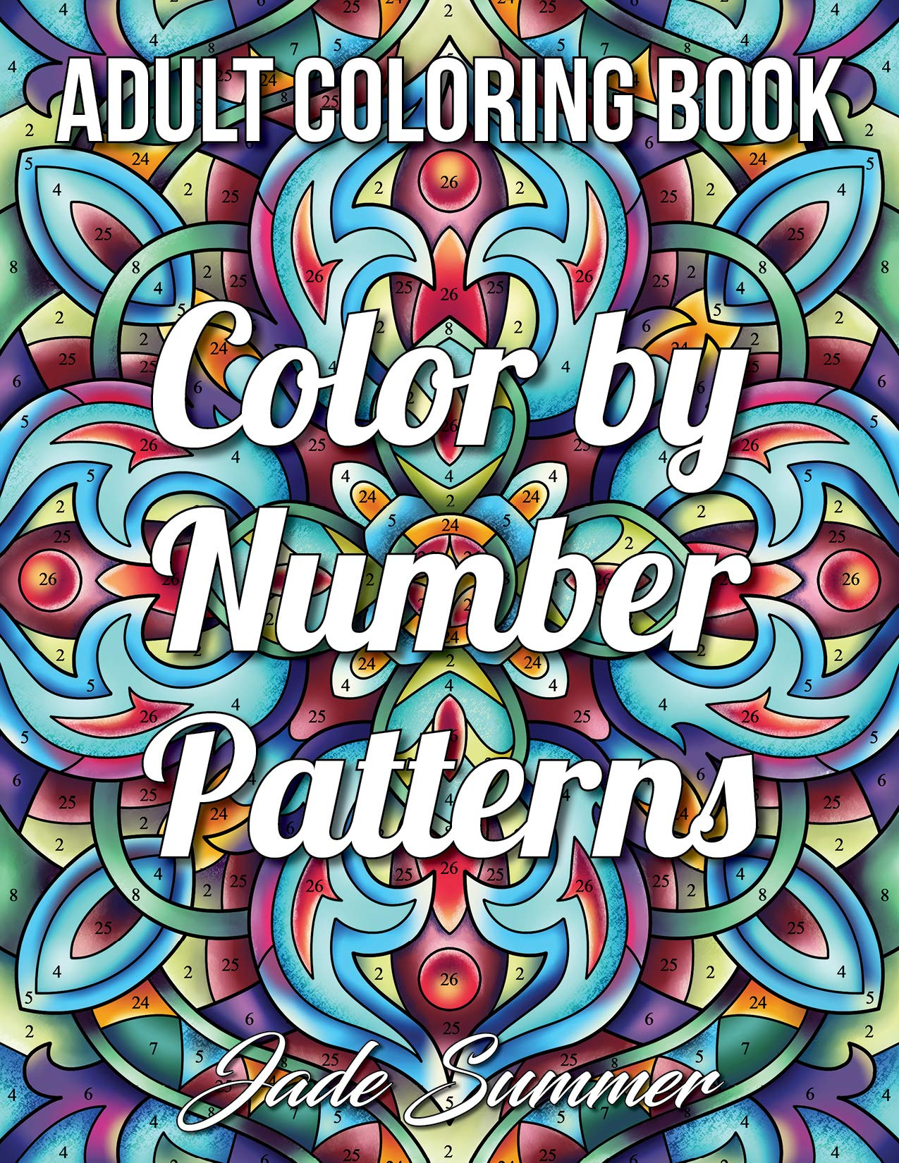 Color By Number Patterns An Adult Coloring Book With Fun Easy And Relaxing Coloring Pages Color By Number Coloring Books For Adults Summer Jade 9798677295270 Amazon Com Books