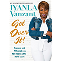 Get Over It!: Prayers and Affirmations for Healing the Hard Stuff