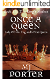 Once a Queen: Lady Elfrida: England's First Queen (The King's Mother Book 3)