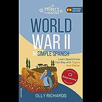 World War II in Simple Spanish: Learn Spanish the Fun Way with Topics that Matter (Spanish Edition)