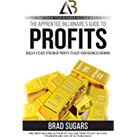 The Apprentice Billionaire's Guide to Profits: Build a Steady Stream of Profits to Keep Your Business Growing