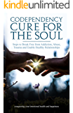 Codependency Cure for the Soul: Steps to Break Free from Addiction, Abuse, Trauma and Enable Healthy Relationships Conquering your Emotional Health and Happiness (English Edition)