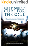 Codependency: Codependency Cure for the Soul: Steps to Break Free from Addiction, Abuse, Trauma and Enable Healthy Relationships Conquering your Emotional Health and Happiness